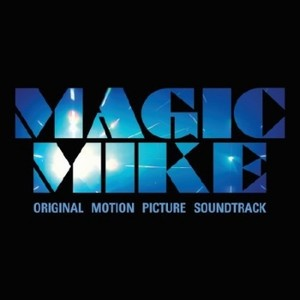 Magic Mike Soundtrack 2012