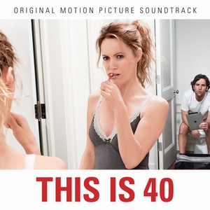 This Is 40 Soundtrack 2012
